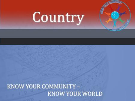 Country KNOW YOUR COMMUNITY – KNOW YOUR WORLD. INTERNATIONAL SPEAKER PROFILEINTERNATIONAL SPEAKER PROFILE.