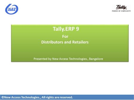 Tally.ERP 9 For Distributors and Retailers Presented by New Access Technologies., Bangalore Tally.ERP 9 For Distributors and Retailers Presented by New.
