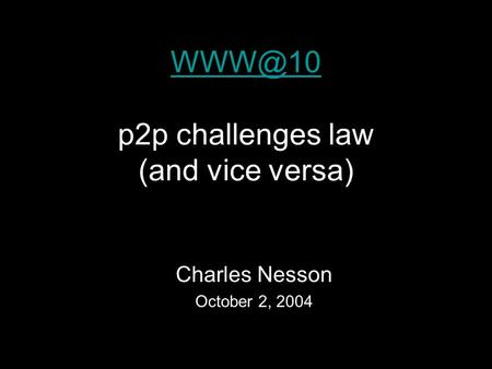 p2p challenges law (and vice versa) Charles Nesson October 2, 2004.