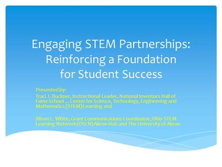 Engaging STEM Partnerships: Reinforcing a Foundation for Student Success Presented by: Traci J. Buckner, Instructional Leader, National Inventors Hall.