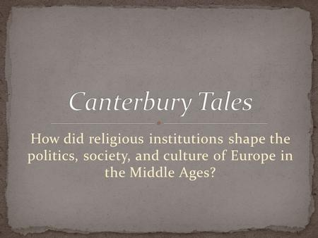 How did religious institutions shape the politics, society, and culture of Europe in the Middle Ages?
