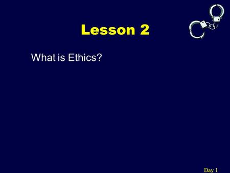 Lesson 2 What is Ethics? Day 1. What is Ethics? What's Your Verdict? (Page 19) Day 1 Ethics is deciding what is right or wrong in a reasoned, impartial,