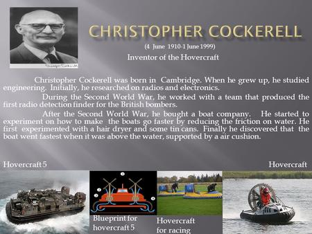 Christopher Cockerell was born in Cambridge. When he grew up, he studied engineering. Initially, he researched on radios and electronics. During the Second.