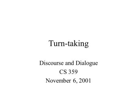Turn-taking Discourse and Dialogue CS 359 November 6, 2001.