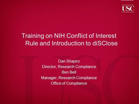 Fight On Training on NIH Conflict of Interest Rule and Introduction to diSClose Dan Shapiro Director, Research Compliance Ben Bell Manager, Research Compliance.