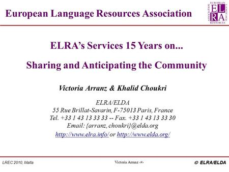  ELRA/ELDA LREC 2010, Malta Victoria Arranz 1 European Language Resources Association ELRA's Services 15 Years on... Sharing and Anticipating the Community.