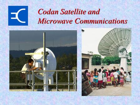 Codan Satellite and Microwave Communications. Company Profile Australian owned private company –Formed in 1959 –Corporate Headquarters in Adelaide, South.