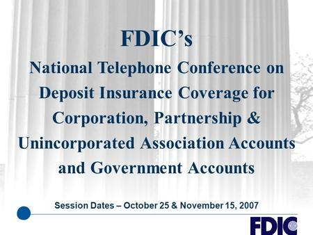 FDIC's National Telephone Conference on Deposit Insurance Coverage for Corporation, Partnership & Unincorporated Association Accounts and Government Accounts.