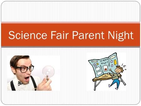 Science Fair Parent Night. What we don't want -