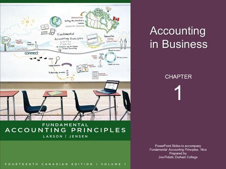 Accounting in Business © 2013 McGraw-Hill Ryerson Limited. PowerPoint Slides to accompany Fundamental Accounting Principles, 14ce Prepared by Joe Pidutti,
