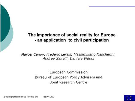 Social performance for the EU BEPA-JRC 1 European Commission Bureau of European Policy Advisers and Joint Research Centre Marcel Canoy, Frédéric Lerais,