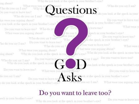 Do you want to leave too?. Why doesn't God compel our allegiance to Him?.