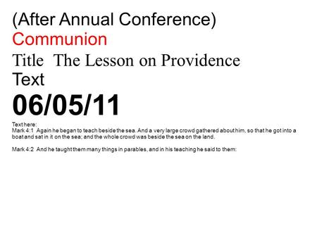 (After Annual Conference)‏ Communion Title The Lesson on Providence Text 06/05/11 Text here: Mark 4:1 Again he began to teach beside the sea. And a very.