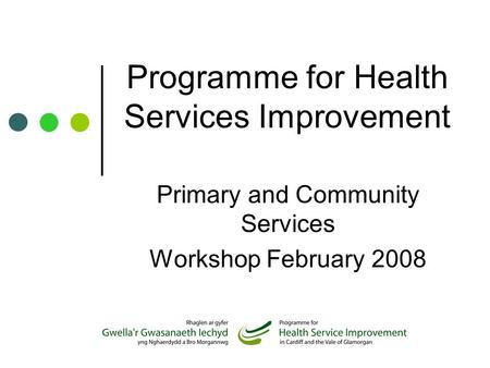 Programme for Health Services Improvement Primary and Community Services Workshop February 2008.