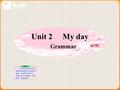 Unit 2 My day Grammar. Say something about Millie's school life. 6:30a.m.Get up1:30p.m.Have lessons 7:00a.m.Eat breakfast4:00p.m.Do after-school activities.