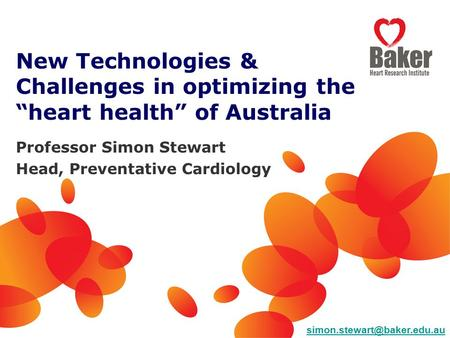 "New Technologies & Challenges in optimizing the ""heart health"" of Australia Professor Simon Stewart Head, Preventative Cardiology"