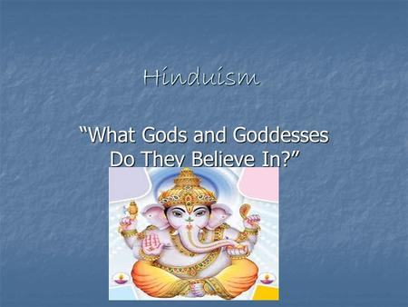 "Hinduism ""What Gods and Goddesses Do They Believe In?"""