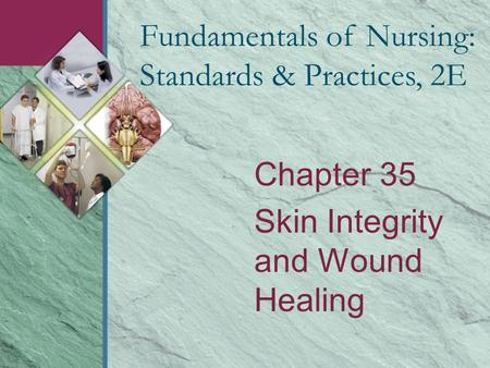 Chapter 35 Skin Integrity and Wound Healing Fundamentals of Nursing: Standards & Practices, 2E.