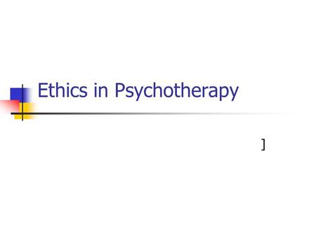 Ethics in Psychotherapy ]. 2 of 30 Review of the Homework Trull: p. 78-81 Welfel: Ethics (chapter) Questions? Comments? How does this fit in?