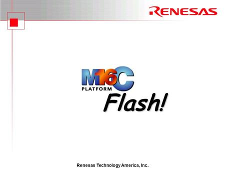 Renesas Technology America, Inc. Flash!. CPU Rewrite CPU-rewrite is a term that refers to an Renesas MCU's ability to erase/program its own internal Flash.