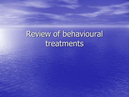 Review of behavioural treatments. Answer true or false: 1. Behavioural therapies take a practical, problem-solving approach 2. SD uses reverse conditioning.