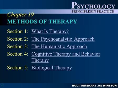 HOLT, RINEHART AND WINSTON P SYCHOLOGY PRINCIPLES IN PRACTICE 1 Chapter 19 METHODS OF THERAPY Section 1:What Is Therapy?What Is Therapy? Section 2:The.