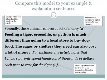 Compare this model to your example & explanation sentences Secondly, these animals can cost a lot of money (2). Feeding a tiger, crocodile, or python is.