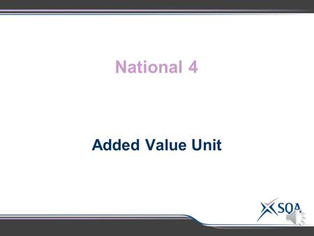 National 4 Added Value Unit OutcomeAssessment Standards Making assessment judgements Apply language skills to investigate a chosen topic by: 1.1 Understanding.