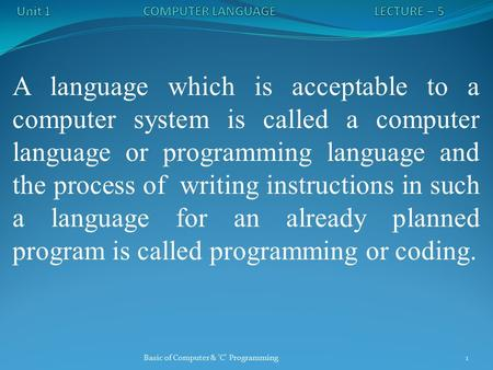 A language which is acceptable to a computer system is called a computer language or programming language and the process of writing instructions in such.