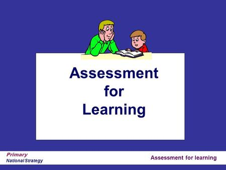 Assessment for learning Primary National Strategy Assessment for Learning.