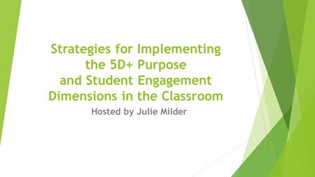 Strategies for Implementing the 5D+ Purpose and Student Engagement Dimensions in the Classroom Hosted by Julie Milder.