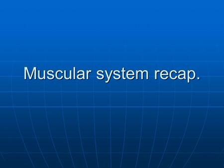 Muscular system recap.. Classifications of muscles There are three types of muscle you need to know. There are three types of muscle you need to know.