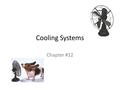 Cooling Systems Chapter #12. Principles of Engine Cooling Average temp of burned gases in combustion chamber of an air-cooled engine is about 3,600 degrees.