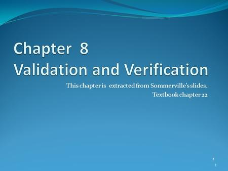 This chapter is extracted from Sommerville's slides. Textbook chapter 22 1 1.