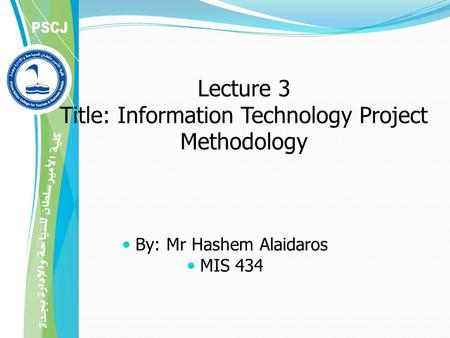 Lecture 3 Title: Information Technology Project Methodology By: Mr Hashem Alaidaros MIS 434.