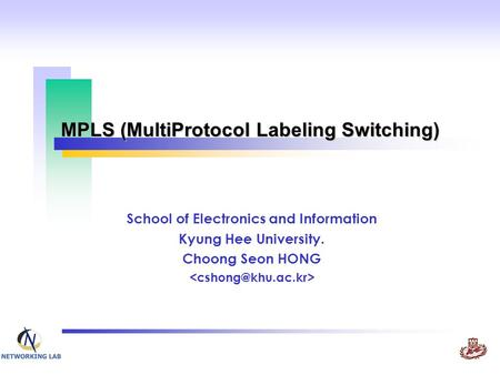 MPLS (MultiProtocol Labeling Switching) School of Electronics and Information Kyung Hee University. Choong Seon HONG.