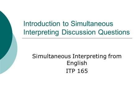 Introduction to Simultaneous Interpreting Discussion Questions Simultaneous Interpreting from English ITP 165.