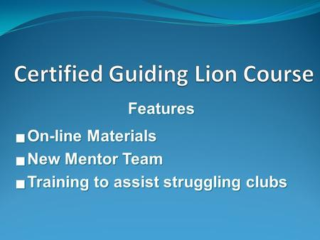 Features  On-line Materials  New Mentor Team  Training to assist struggling clubs.