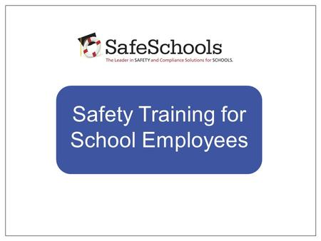 Safety Training for School Employees. SafeSchools is the leading online safety training and compliance tracking system specifically designed for school.