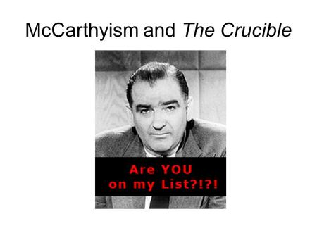 McCarthyism and The Crucible. The Red Scare Throughout the 1940s and 1950s America was overwhelmed with concerns about the threat of communism growing.