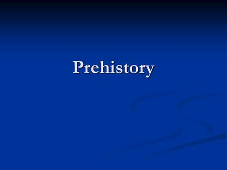 "Prehistory. What is Prehistory? The period before recorded history. The period before recorded history. Items from that time period are called ""prehistoric""."