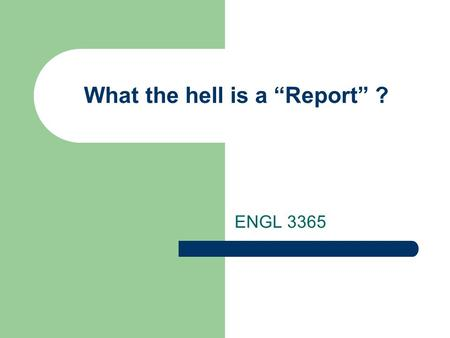 "What the hell is a ""Report"" ? ENGL 3365. Copyright 2013 by Arthur Fricke ""Informal"" Reports Can be a few paragraphs to a few pages Generally provide information."