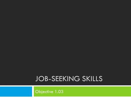 JOB-SEEKING SKILLS Objective 1.03. TODAY12/12  Project Work Day.