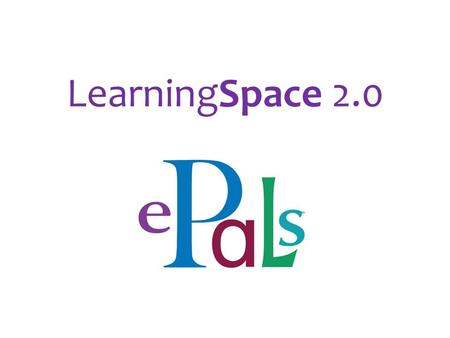 LearningSpace 2.0. What is LearningSpace 2.0 Program designed for project-based learning and real-time collaboration in virtual workspaces. Includes safe.