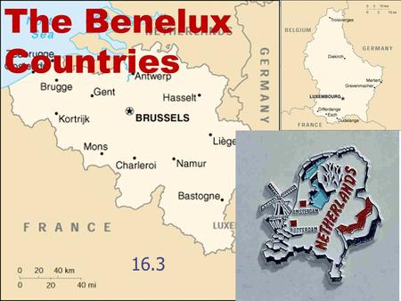 The Benelux Countries 16.3. Benelux NE Europe Belgium The Netherlands Luxembourg First letters of each: Benelux a.k.a. low countries 26.1 million people.