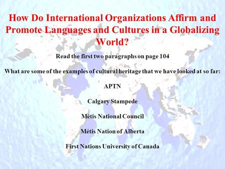 How Do International Organizations Affirm and Promote Languages and Cultures in a Globalizing World? Read the first two paragraphs on page 104 What are.