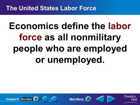 Chapter 9SectionMain Menu Economics define the labor force as all nonmilitary people who are employed or unemployed. The United States Labor Force.