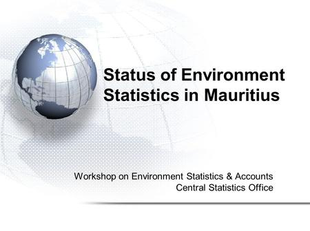 Status of Environment Statistics in Mauritius Workshop on Environment Statistics & Accounts Central Statistics Office.