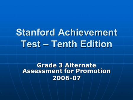 Stanford Achievement Test – Tenth Edition Grade 3 Alternate Assessment for Promotion 2006-07.