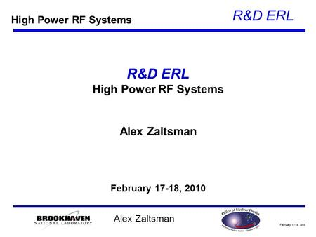 February 17-18, 2010 R&D ERL Alex Zaltsman R&D ERL High Power RF Systems Alex Zaltsman February 17-18, 2010 High Power RF Systems.